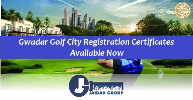 Gwadar Golf City Registration Certificates Available Now