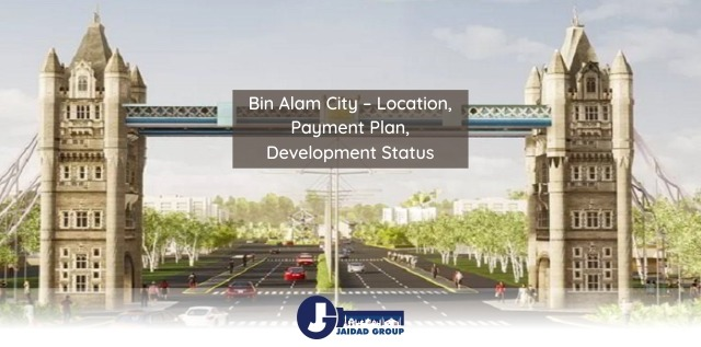Bin Alam City – Location, Payment Plan, Development Status
