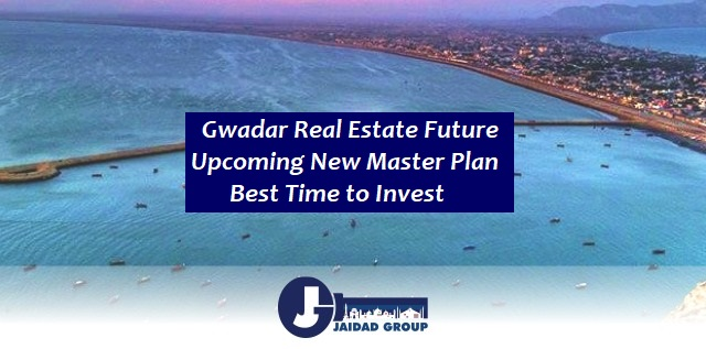 Gwadar Real Estate – Aftermath of Upcoming New Master Plan